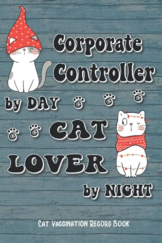 Corporate Controller By Day Cat Lover By Night: Cat Vaccination Record Book, 6x9in Size 102 Pages, for Cat Lovers, Gift for Collegue, Friend and Family