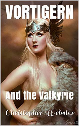 Vortigern: And the Valkyrie (Vortigern Mini-Trilogy Book 2) (English Edition)