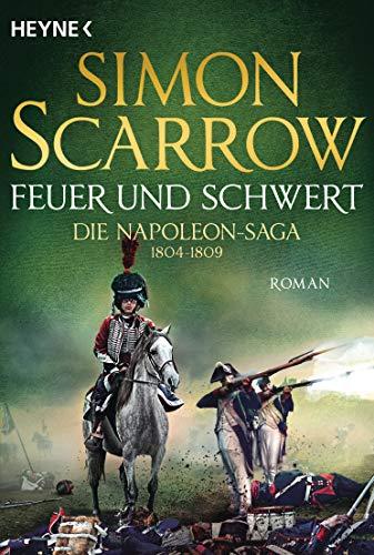 Feuer und Schwert - Die Napoleon-Saga 1804 - 1809: Roman
