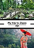 My trip to Japan: Japan Travel Diary   Writing your memories   Japan   Telling your adventures with photos   Check list for departure   Logbook format 7x10 inchs  