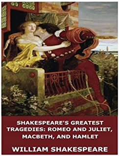 Shakespeare's Greatest Tragedies: Romeo and Juliet, Macbeth, and Hamlet