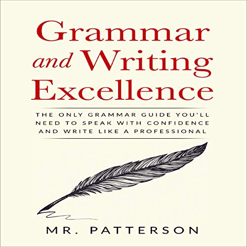 Grammar and Writing Excellence: The Only Grammar Guide You'll Need to Speak with Confidence and Write Like a Professional