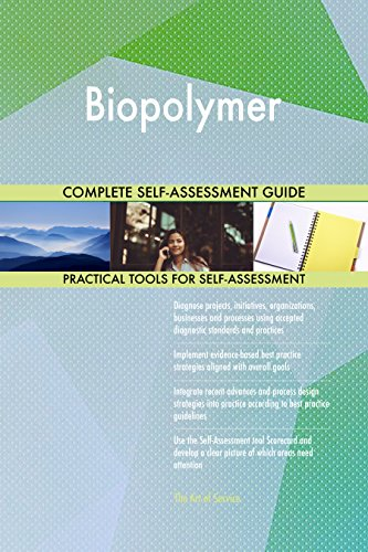 Biopolymer All-Inclusive Self-Assessment - More than 670 Success Criteria, Instant Visual Insights, Comprehensive Spreadsheet Dashboard, Auto-Prioritized for Quick Results