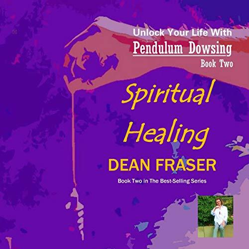 Unlock Your Life with Pendulum Dowsing: Spiritual Healing cover art