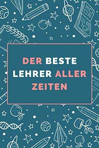 Der beste Lehrer aller Zeiten: Notizbuch zum Personalisieren - Geschenkidee zum Jahresende für Kindergarten- oder Grundschullehrer