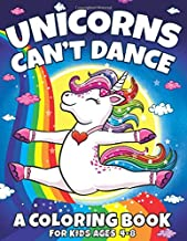 Unicorns Can't Dance: A Coloring Book For Kids Ages 4-8 (Big Dreams Art Supplies Coloring Books)