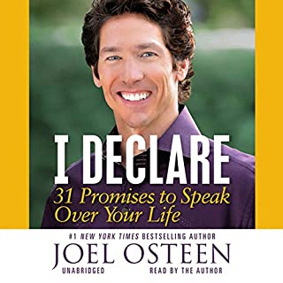 I Declare     31 Promises to Speak Over Your Life              By:                                                                                                                                 Joel Osteen                               Narrated by:                                                                                                                                 Joel Osteen                      Length: 2 hrs and 6 mins     60 ratings     Overall 4.9
