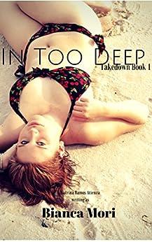 In Too Deep: Takedown book 1 by [Bianca Mori]