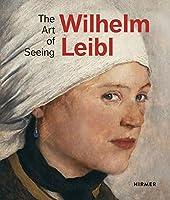 Wilhelm Leibl: The Art of Seeing