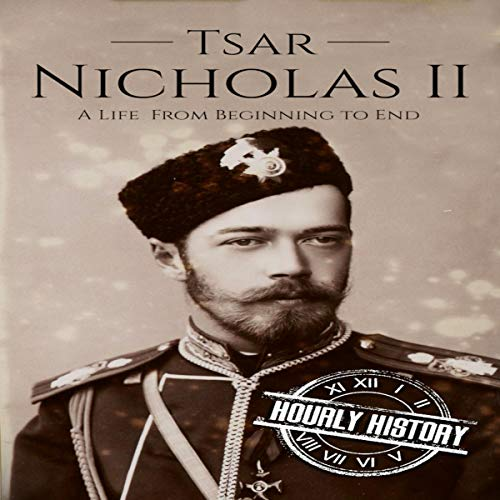 Tsar Nicholas II: A Life From Beginning to End cover art