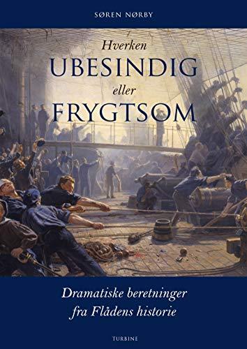 Hverken ubesindig eller frygtsom: Dramatiske beretninger fra Flådens historie (Danish Edition)