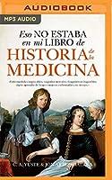 Eso No Estaba Em Mi Libro De Historia De La Medicina: Narración En Castellano