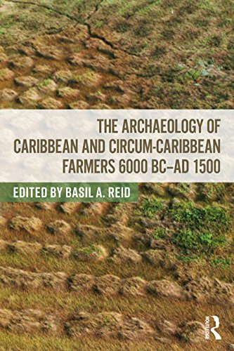 The Archaeology of Caribbean and Circum-Caribbean Farmers (6000 BC - AD 1500) (English Edition)