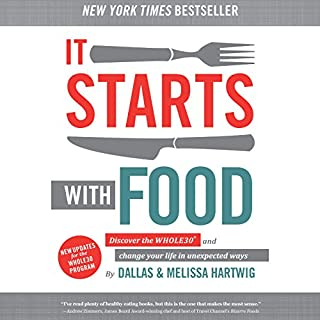 It Starts with Food     Discover the Whole30 and Change Your Life in Unexpected Ways              Written by:                                                                                                                                 Melissa Hartwig,                                                                                        Dallas Hartwig                               Narrated by:                                                                                                                                 Melissa Hartwig,                                                                                        Dallas Hartwig                      Length: 8 hrs and 57 mins     27 ratings     Overall 4.5