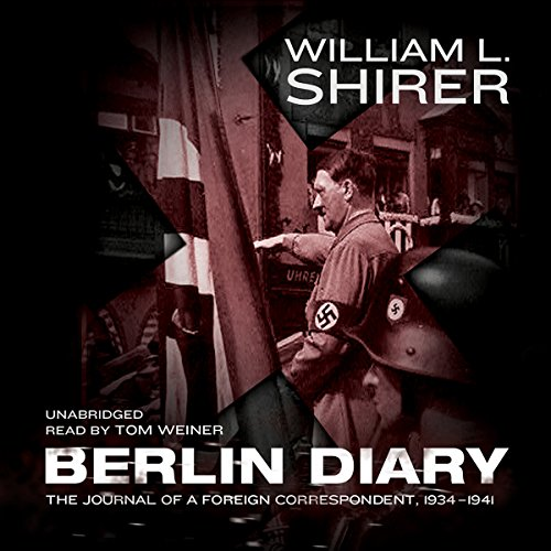 Berlin Diary     The Journal of a Foreign Correspondent, 1934–1941              Written by:                                                                                                                                 William L. Shirer                               Narrated by:                                                                                                                                 Tom Weiner                      Length: 15 hrs and 59 mins     2 ratings     Overall 5.0