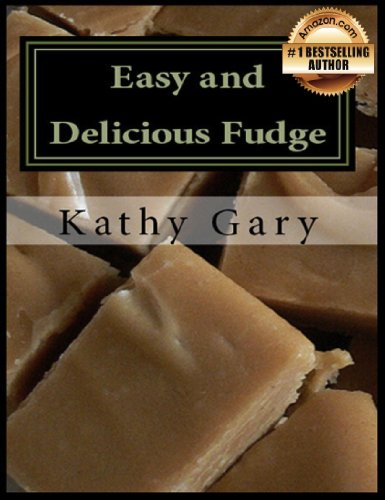 Easy and Delicious Fudge: Traditional and Specialty Fudge Recipes by [Kathy Gary]