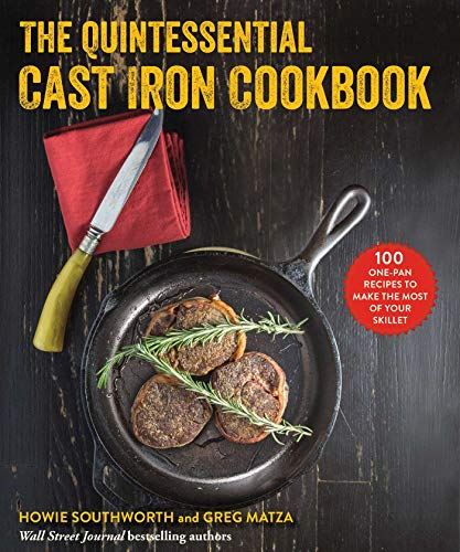 The Quintessential Cast Iron Cookbook: 100 One-Pan Recipes to Make the Most of Your Skillet (English Edition)