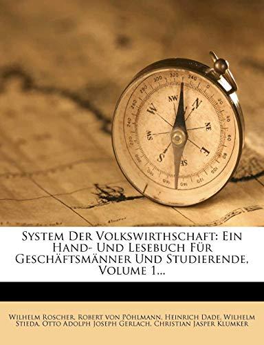 System Der Volkswirthschaft: Ein Hand- Und Lesebuch Fur Gesch Ftsm Nner Und Studierende, Volume 1...