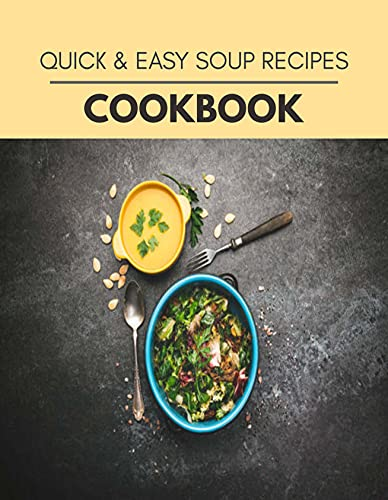 Quick & Easy Soup Recipes Cookbook: Live Long With Healthy Food, For Loose weight Change Your Meal Plan Today (English Edition)