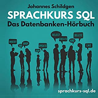 Sprachkurs SQL     Das Datenbanken Hörbuch              Autor:                                                                                                                                 Johannes Schildgen                               Sprecher:                                                                                                                                 Johannes Schildgen                      Spieldauer: 8 Std. und 43 Min.     5 Bewertungen     Gesamt 4,8