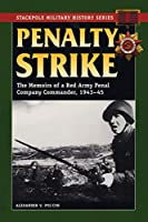 Penalty Strike: The Memoirs of a Red Army Penal Company Commander, 1943-45 (The Stackpole Military History Series)