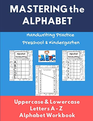 MASTERING THE ALPHABET/Handwriting Practice Preschool & Kindergarten: Uppercase & Lowercase Letters A-Z a-z /Alphabet Wrting and Tracing Workbook/Doodles For Coloring/FUN!