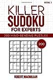 Killer Sudoku for Experts, Book 1: 200 Mind-bending Puzzles