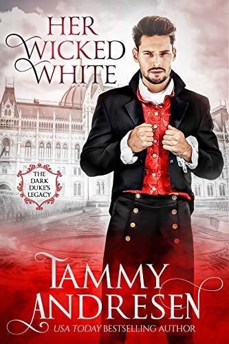 Her Wicked White: Regency Romance (Dark Duke's Legacy Book 1) by [Tammy Andresen]