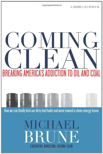 Coming Clean: Breaking America's Addiction to Oil and Coal (Sierra Club Books (Sierra))