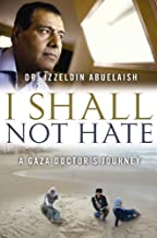 I Shall Not Hate: A Gaza Doctor's Journey on the Road to Peace and Human Dignity (Center Point Platinum Nonfiction) by Izzeldin Abuelaish (2011-02-01)