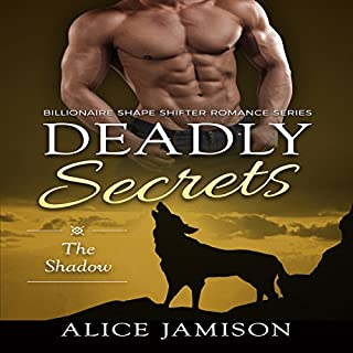 Deadly Secrets: The Shadow     Billionaire Shape-Shifter Romance Series, Book 1              By:                                                                                                                                 Alice Jamison                               Narrated by:                                                                                                                                 Shawna Crawley                      Length: 2 hrs and 5 mins     Not rated yet     Overall 0.0