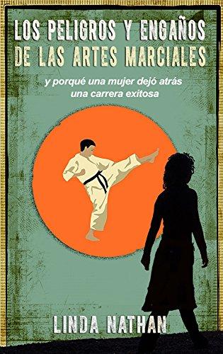 Los peligros y engaños de las artes marciales: y porqué un