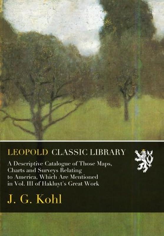 ビタミンガジュマル土器A Descriptive Catalogue of Those Maps, Charts and Surveys Relating to America, Which Are Mentioned in Vol. III of Hakluyt's Great Work