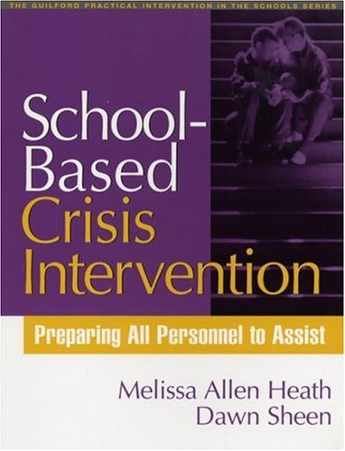 School-Based Crisis Intervention: Preparing All Personnel to Assist (Practical Intervention in the...