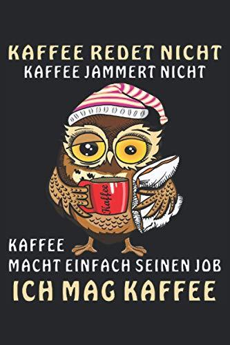 EULE KAFFEE REDET NICHT KAFFEE JAMMERT NICHT: Liniertes Notizbuch-Tagebuch bzw. Übungsbuch mit 120 Seiten