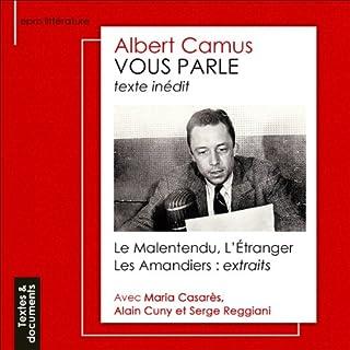 Albert Camus vous parle                    De :                                                                                                                                 Albert Camus                               Lu par :                                                                                                                                 Albert Camus,                                                                                        Maria Casarès,                                                                                        Alain Cuny,                   and others                 Durée : 31 min     3 notations     Global 4,3