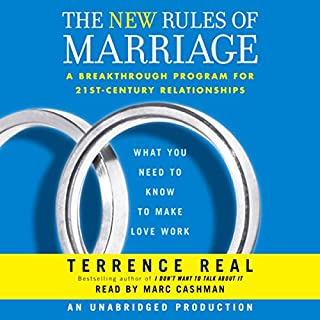 The New Rules of Marriage     What You Need to Know to Make Love Work              Written by:                                                                                                                                 Terrence Real                               Narrated by:                                                                                                                                 Terrence Real                      Length: 6 hrs and 23 mins     4 ratings     Overall 4.8