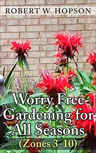 Worry Free Gardening for All Seasons: Zones (3-10) (English Edition)