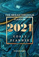 The breakthrough planner - 2021 Goals planner: Amazing Weekly & Monthly life planner and organizer to Hit Your Goals, Increase Productivity, Fulfillment and Generate Incredible results - Dated 2021 (Jan-Dec) (The Breakthrough Planner Dated 2021)