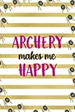 Archery Makes Me Happy: Archery Notebook Journal Composition Blank Lined Diary Notepad 120 Pages Paperback Gold Stipes