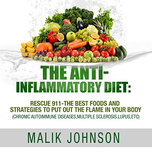 The Anti-Inflammatory Diet: Rescue 911 - The Best Foods and Strategies to Put Out the Flame in Your Body audiobook cover art