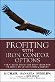 Profiting with Iron Condor Options: Strategies from the Frontline for Trading in Up or Down Markets (Paperback) - Michael Hanania Benklifa
