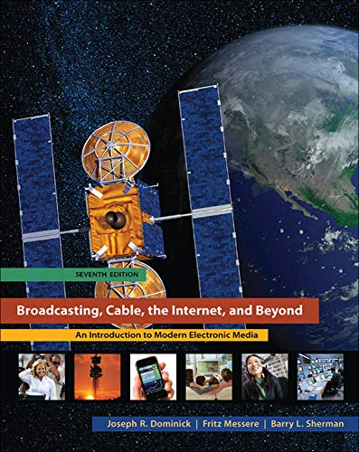 Compare Textbook Prices for Broadcasting, Cable, the Internet, and Beyond: An Introduction to Modern Electronic Media 7 Edition ISBN 9780073512037 by Dominick, Joseph,Sherman, Barry,Messere, Fritz