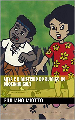 Anya e o Mistério do Sumiço do Cãozinho Galt (Turminha da Liberdade Livro 1)