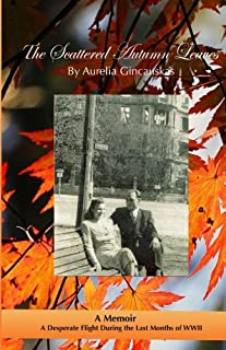 The Scattered Autumn Leaves: A Memoir Of A Desperate Flight During The Last Months Of WWII