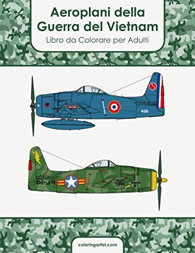 Aeroplani della Guerra del Vietnam Libro da Colorare per Adulti