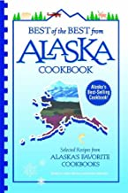 Best of the Best from Alaska Cookbook: Selected Recipes from Alaska's Favorite Cookbooks (Best of the Best State Cookbook Series 49)