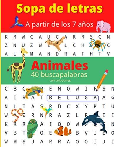 Sopa de letras a partir de los 7 años: 40 buscapalabras / rompezabezas / acerca de los animales / sopa de letras grandes / formato grande / tapa blanda / animales