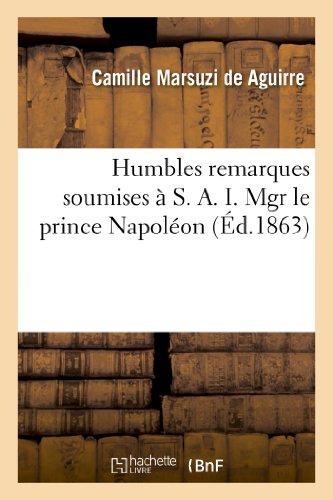 Humbles remarques soumises à S. A. I. Mgr le prince Napoléon sur la partie historique du discours: qu'il a prononcé au Sénat dans la séance du 1er mars 1862