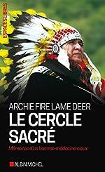 Le Cercle sacré - Mémoires d'un homme-médecine sioux d'Archie Fire Lame Deer